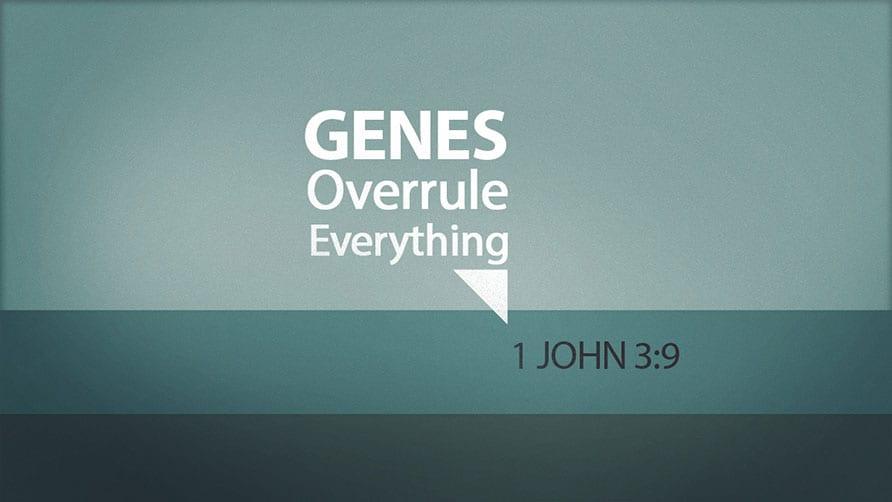 Genes Overrule Everything