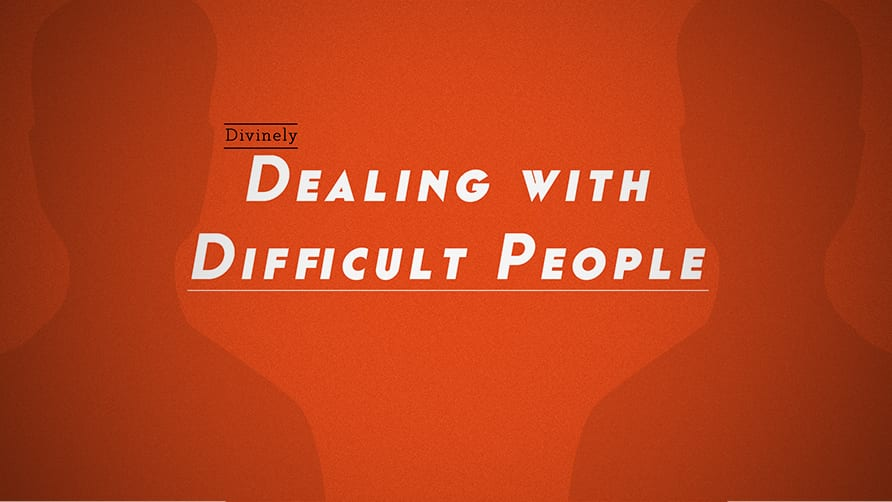 Divinely Dealing with Difficult People