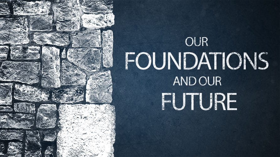 Our Foundations and Our Future